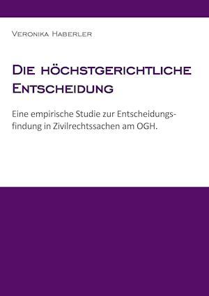 Die Hochstgerichtliche Entscheidung af Veronika Haberler