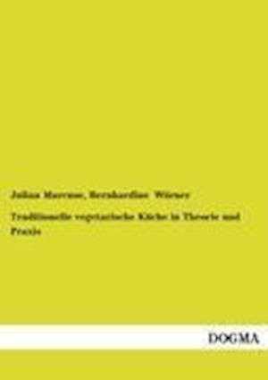 Traditionelle Vegetarische Kuche in Theorie Und Praxis af Julian Marcuse