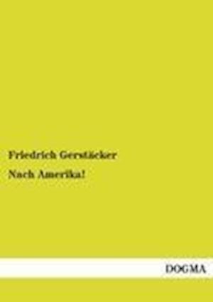 Nach Amerika! af Friedrich Gerstacker