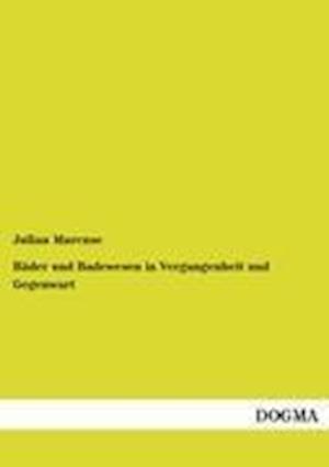 B Der Und Badewesen in Vergangenheit Und Gegenwart af Julian Marcuse