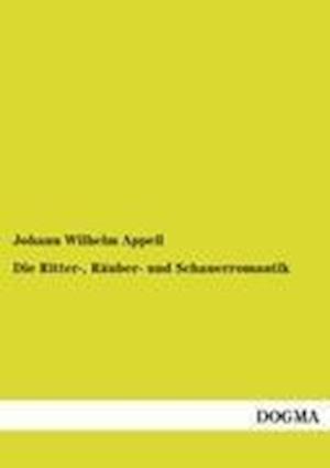 Die Ritter-, R Uber- Und Schauerromantik af Johann Wilhelm Appell