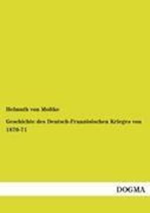 Geschichte Des Deutsch-Franz Sischen Krieges Von 1870-71 af Helmuth von Moltke