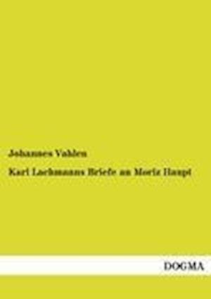 Karl Lachmanns Briefe an Moriz Haupt af Johannes Vahlen