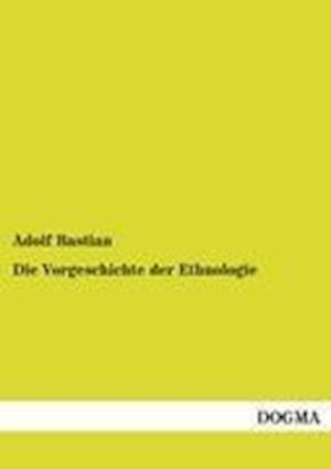 Die Vorgeschichte Der Ethnologie af Adolf Bastian