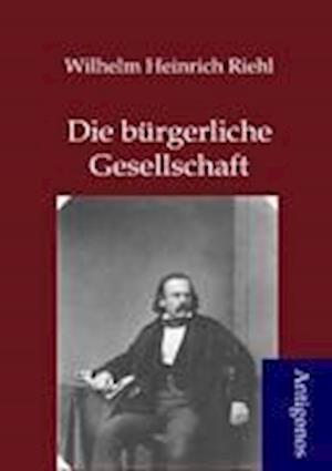 Die B Rgerliche Gesellschaft af Wilhelm Heinrich Riehl