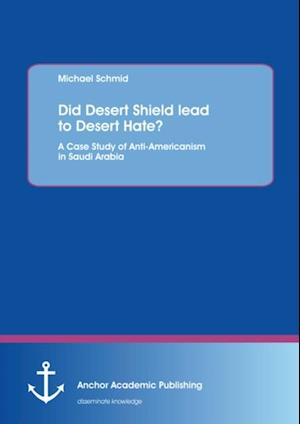 Did Desert Shield lead to Desert Hate? A Case Study of Anti-Americanism in Saudi Arabia af Michael Schmid