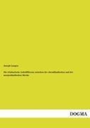 Die Trinitarische Lehrdifferenz Zwischen Der Abendlandischen Und Der Morgenlandischen Kirche af Joseph Langen