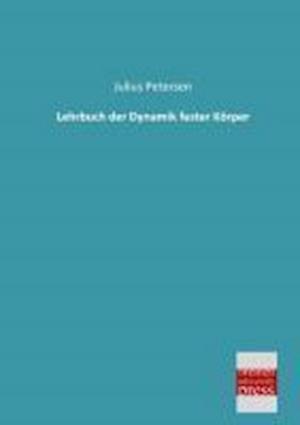 Lehrbuch Der Dynamik Fester Korper af Julius Petersen