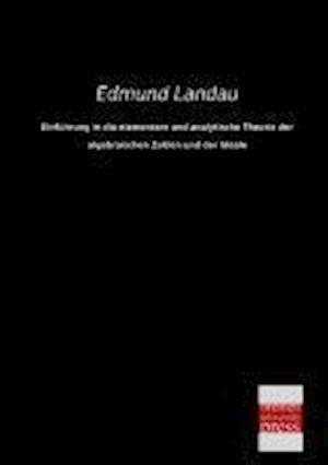 Einfuhrung in Die Elementare Und Analytische Theorie Der Algebraischen Zahlen Und Der Ideale af Edmund Landau