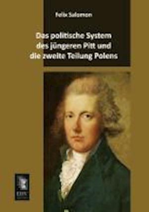 Das Politische System Des Jungeren Pitt Und Die Zweite Teilung Polens af Felix Salomon
