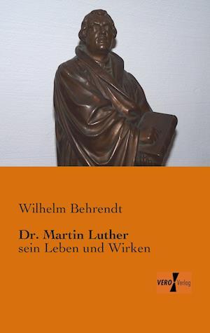 Dr. Martin Luther af Wilhelm Behrendt