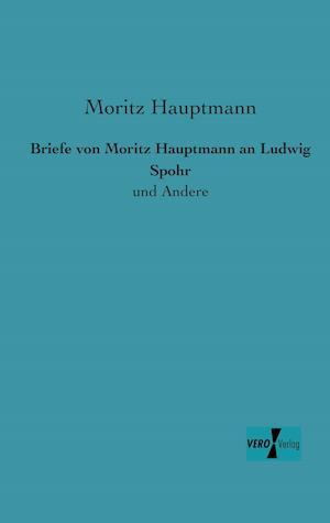 Briefe Von Moritz Hauptmann an Ludwig Spohr af Moritz Hauptmann