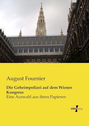 Die Geheimpolizei Auf Dem Wiener Kongress af August Fournier