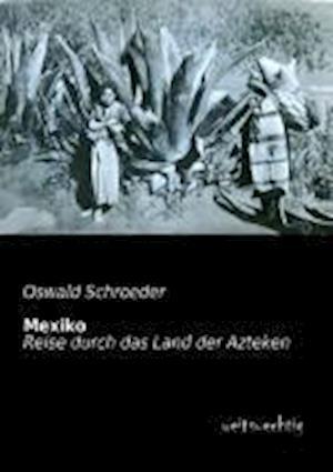 Mexiko af Oswald Schroeder