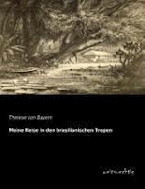 Meine Reise in Den Brasilianischen Tropen af Therese Von Bayern