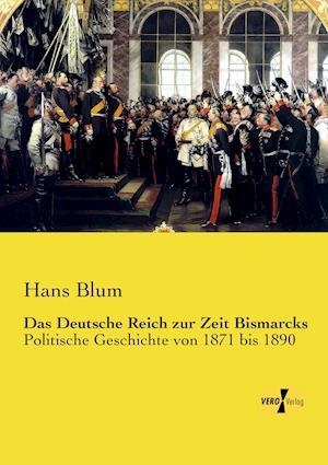 Das Deutsche Reich Zur Zeit Bismarcks af Hans Blum