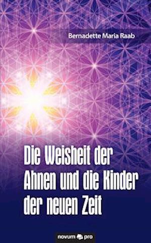 Bog, paperback Die Weisheit Der Ahnen Und Die Kinder Der Neuen Zeit af Bernadette Maria Raab