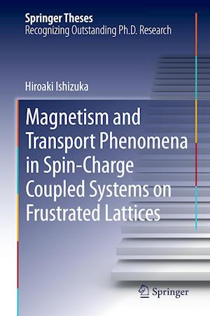 Magnetism and Transport Phenomena in Spin-Charge Coupled Systems on Frustrated Lattices af Hiroaki Ishizuka