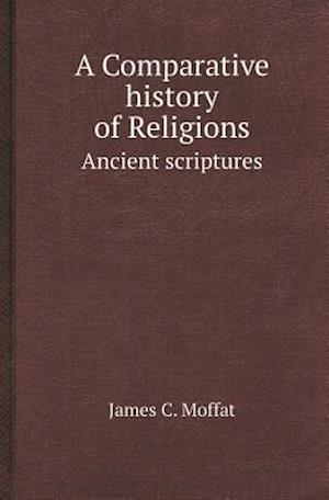 A Comparative History of Religions Ancient Scriptures af James C. Moffat