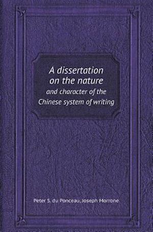 A Dissertation on the Nature and Character of the Chinese System of Writing af Joseph Morrone, Peter S. du Ponceau