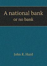 A National Bank or No Bank af John R. Hurd