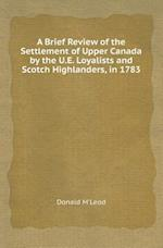 A Brief Review of the Settlement of Upper Canada by the U.E. Loyalists and Scotch Highlanders, in 1783 af Donald M'Leod