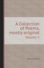 A Collection of Poems, Mostly Original Volume 3 af Joshua Edkins