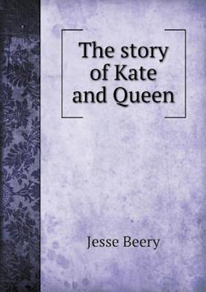 The Story of Kate and Queen af Jesse Beery