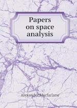 Papers on Space Analysis af Alexander Macfarlane