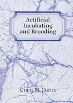 Artificial Incubating and Brooding af Reliable poultry journal publishing, Grant M. Curtis