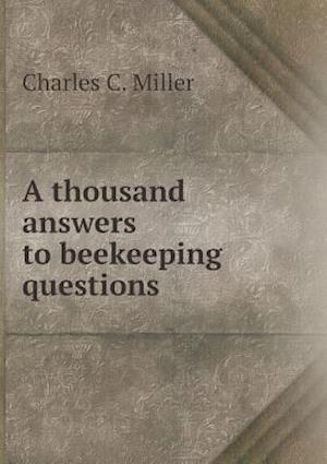 A Thousand Answers to Beekeeping Questions af Charles C. Miller, Maurice George Dadant