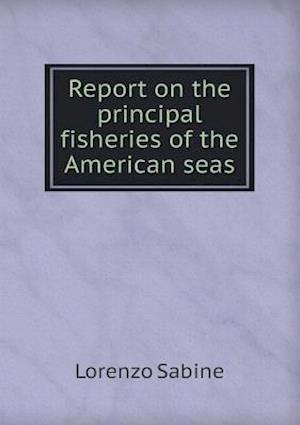 Report on the Principal Fisheries of the American Seas af Lorenzo Sabine