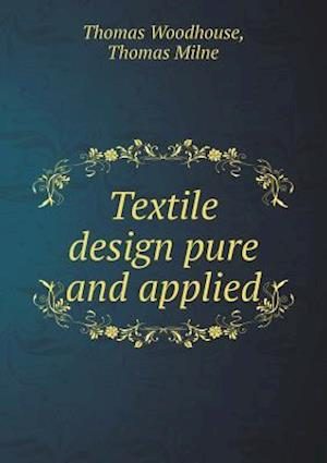 Textile Design Pure and Applied af Thomas Woodhouse