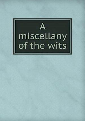 A Miscellany of the Wits af William King, Kenneth Newton Colvile, John Arbuthnot