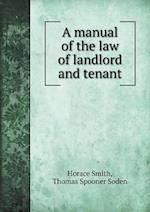 A Manual of the Law of Landlord and Tenant af Horace Smith