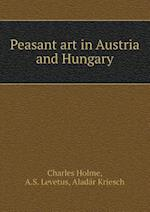 Peasant Art in Austria and Hungary af Charles Holme