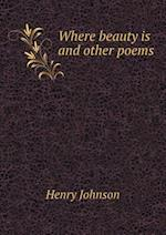 Where Beauty Is and Other Poems af Henry Johnson