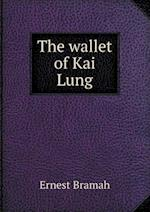 The Wallet of Kai Lung af Ernest Bramah