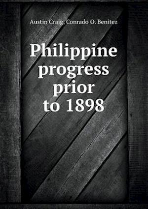 Philippine Progress Prior to 1898 af Austin Craig