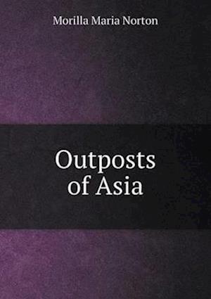 Outposts of Asia af Morilla Maria Norton