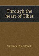 Through the Heart of Tibet af Alexander Macdonald
