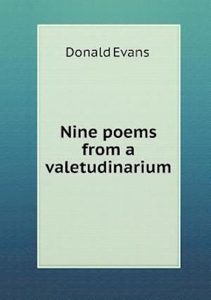 Nine Poems from a Valetudinarium af Donald Evans