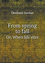 From Spring to Fall Or, When Life Stirs af Denham Jordan
