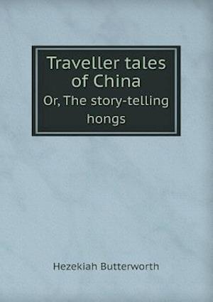 Traveller Tales of China Or, the Story-Telling Hongs af Hezekiah Butterworth