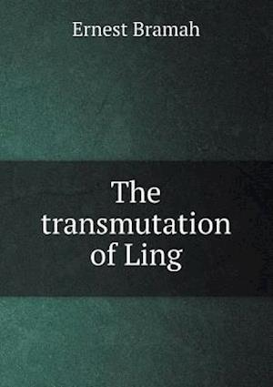 The Transmutation of Ling af Ernest Bramah