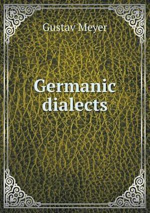 Germanic Dialects af Gustav Meyer
