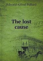 The Lost Cause af Edward Alfred Pollard