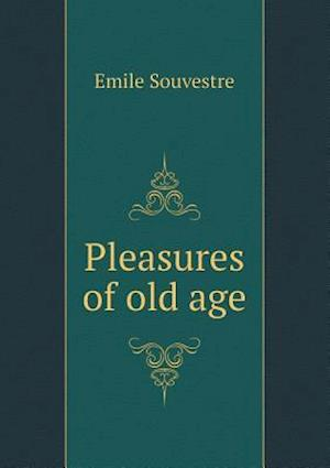 Pleasures of Old Age af Emile Souvestre