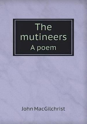 The Mutineers a Poem af John Macgilchrist