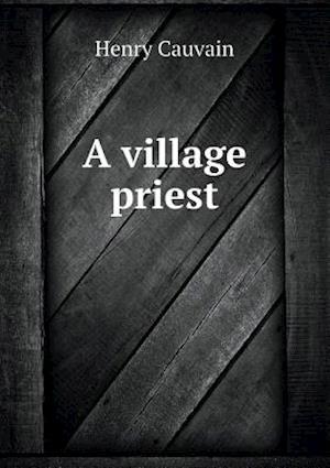 A Village Priest af Henry Cauvain